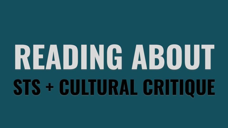 Reading about STS + Cultural Critique