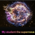 """Black screen, NASA image of a supernova remnant, and the text """"My student the supernova"""""""
