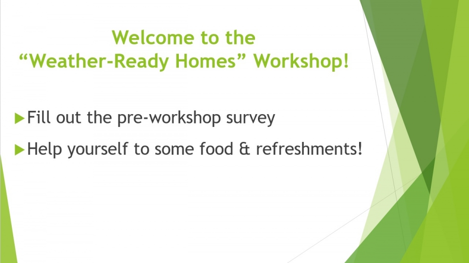 """Welcome to the """"Weather Ready Homes"""" Workshop!"""
